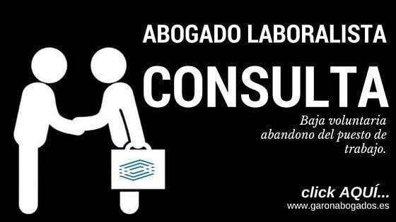 abogado laboralista madrid baja voluntaria y abandono puesto de trabajo
